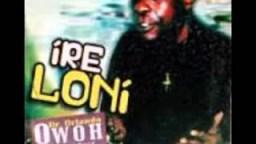 Dr. Orlando Owoh - Ire ló nì